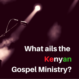 what-ails-the-kenyan-gospel-ministry